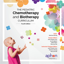The Pediatric Chemotherapy and Biotherapy Curriculum 4th Edition (2019)