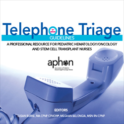 Telephone Triage Guidelines:  A Professional Resource for Pediatric Hematology/Oncology and Stem Cell Transplant Nurses (2013)